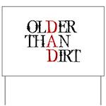 Dad - Older Than Dirt Yard Sign