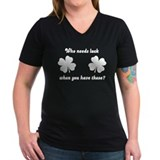 Who Needs Luck... Shirt