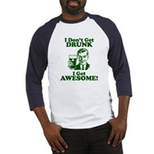 I Dont Get Drunk, I Get Awesome! Baseball Jersey