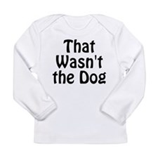 Not the Dog Long Sleeve Infant T-Shirt