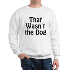 Not the Dog Sweatshirt