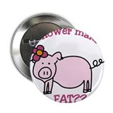 "Does this flower make me look fat? 2.25"" Button"