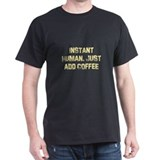 Instant Human. Just add Coffe T-Shirt
