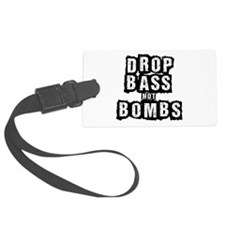 Drop Bass Not Bombs Luggage Tag