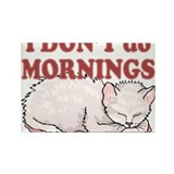 I Dont Do Mornings Cat Rectangle Magnet