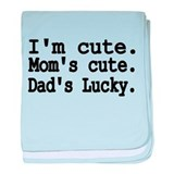 Moms cute. Im cute. Dads Lucky..png baby blanket
