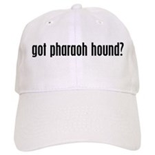 Got Pharaoh Hound? Baseball Cap