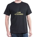 I look better naked T-Shirt