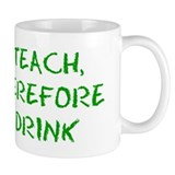 I teach therefore I drink Small Mug