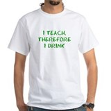 I teach therefore I drink Shirt