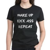Wake up kick ass repeat Tee