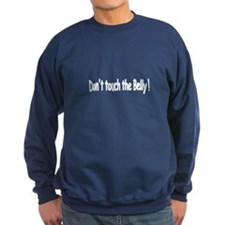 dont touch the belly-white.png Sweatshirt