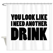 I Need Another Drink Shower Curtain