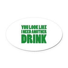 I Need Another Drink Oval Car Magnet