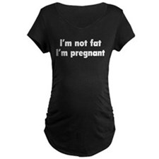 I'm Not Fat. I'm Pregnant. T-Shirt