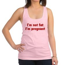 I'm Not Fat. I'm Pregnant. Racerback Tank Top