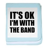 Its Ok im with the band baby blanket