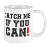 CATCH ME IF YOU CAN! 2 Mug