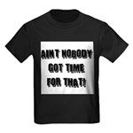 Aint Nobody Got Time For That Kids Dark T-Shirt