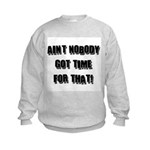 Aint Nobody Got Time For That Kids Sweatshirt