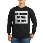 Aint Nobody Got Time For That Long Sleeve Dark T-S