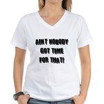 Aint Nobody Got Time For That Women's V-Neck T-Shi