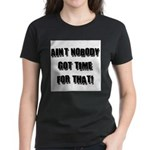 Aint Nobody Got Time For That Women's Dark T-Shirt