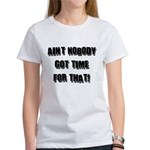 Aint Nobody Got Time For That Women's T-Shirt