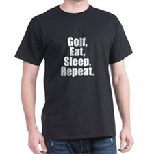 Golf, Eat, Sleep, Repeat. T-Shirt