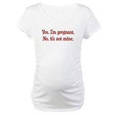 Yes pregnant, not mine Shirt