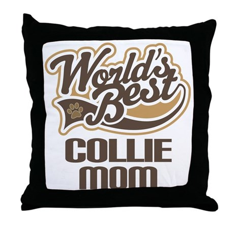 Collie Mom (Worlds Best) Throw Pillow