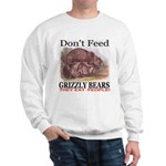 Don't Feed Grizzly Bears They Sweatshirt