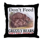 Don't Feed Grizzly Bears They Throw Pillow