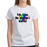Yes I am. No, you cant watch. Women's T-Shirt