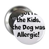 "The Dog was Allergic 2.25"" Button"