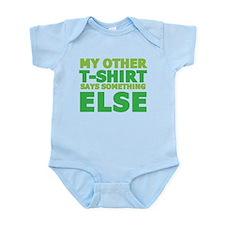 My other t-shirt says something else Infant Bodysu