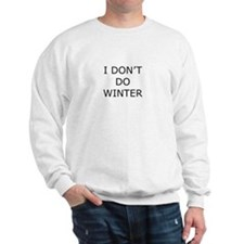 I Don't Do Winter - Can't Stand it! Sweatshirt