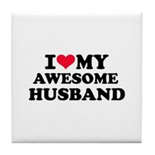 I love my awesome husband Tile Coaster
