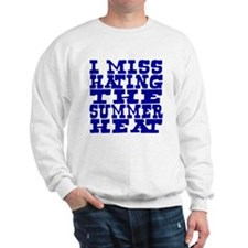 I miss hating summer heat Sweatshirt