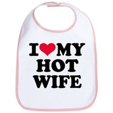 I love my hot wife Bib