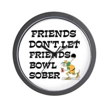Friends Don't Bowl Sober Wall Clock