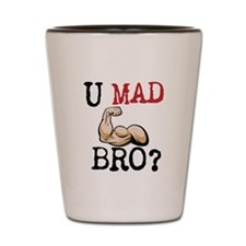 U MAD BRO? Shot Glass