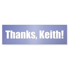 THANKs, KEITH! Bumper Bumper Sticker