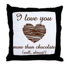 I love you more than chocolate Throw Pillow