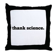 thank science. Throw Pillow