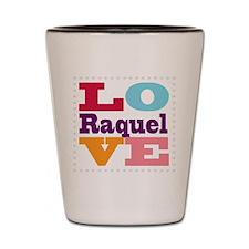 I Love Raquel Shot Glass