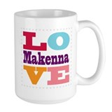 I Love Makenna Mug