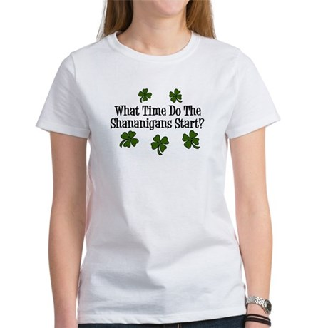 What Time Do the Shenanigans Start? Women's T-Shir
