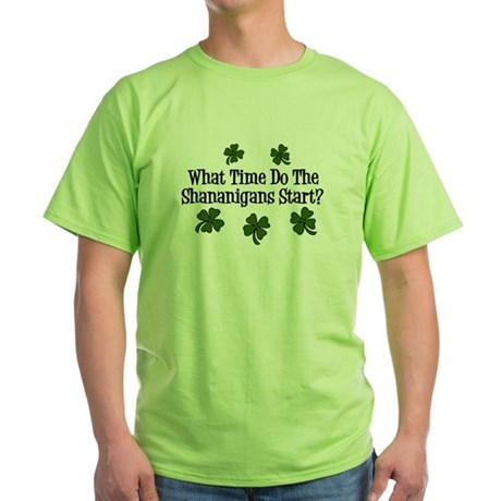 What Time Do the Shenanigans Start? Green T-Shirt
