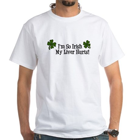 So Irish My Liver Hurts White T-Shirt